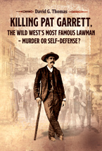 Killing Pat Garrett, The Wild West�s Most Famous Lawman � Murder or Self-Defense?